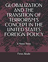 GLOBALIZATION AND THE TRANSITION OF TERRORISM`S CONCEPT IN THE UNITED STATES FOREIGN POLICY