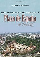 Idea, lenguaje y simbolismos en la Plaza de España de Sevilla