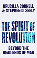 The Spirit of Revolution: Beyond the Dead Ends of Man