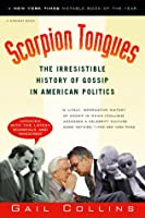 Scorpion Tongues: The Irresistible History of Gossip in American Politics (Harvest Book)