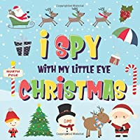I Spy With My Little Eye - Christmas: Can You Find Santa, Rudolph the Red-Nosed Reindeer and the Snowman? | A Fun Search and Find Winter Xmas Game for Kids 2-4! (I Spy Books for Kids 2-4)
