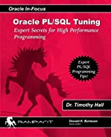 Oracle PL/SQL Tuning: Expert Secrets for High Performance Programming (Oracle In-Focus)