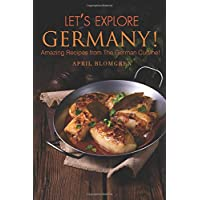 Let's Explore Germany!: Amazing Recipes from The German Cuisine!