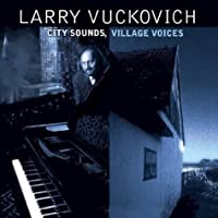 City Sounds, Village Voices by Larry Vuckovich (2013-05-03)