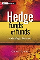 Hedge Funds Of Funds: A Guide for Investors (The Wiley Finance Series)