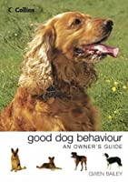 Collins Good Dog Behaviour: An Owner's Guide (Owners Guide)