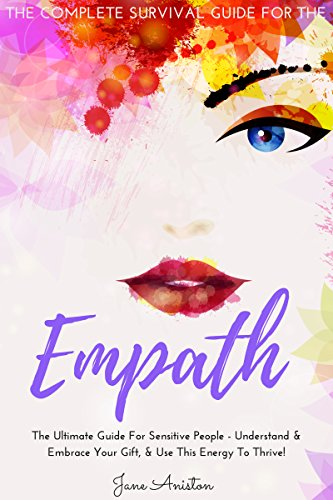 Empath: The Complete Survival Guide For The Empath - The Ultimate Guide For Sensitive People - Understand & Embrace Your Gift, & Use This Energy To Thrive! ... Fears, Anxiety, Introvert) (English Edition)