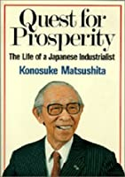 Quest for Prosperity―The Life of a Japanese Industrialist