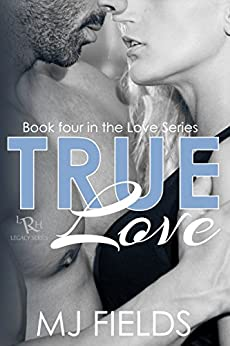 True Love (Love Series Book 4) by [Fields, MJ]