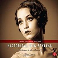 Historical Wig Styling: Victorian to the Present (The Focal Press Costume Topics Series) (Volume 2) by Allison Lowery(2013-04-24)