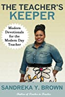 The Teacher's Keeper: Modern Devotionals for the Modern Day Teacher