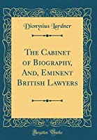 The Cabinet of Biography, And, Eminent British Lawyers (Classic Reprint)