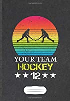Your Team Hockey 12: Funny Lined Notebook Journal For Ice Hockey Fan, Field Hockey Player, Inspirational Saying Unique Special Birthday Gift Cool Creative Writing B5 110 Pages