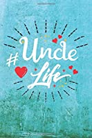 Uncle Life: Best Gift Ideas Life Quotes Blank Line Notebook and Diary to Write. Best Gift for Everyone, Pages of Lined & Blank Paper