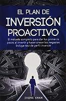 El plan de inversión proactivo: El método completo para dar los primeros pasos al invertir y hacer crecer los negocios
