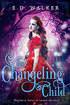 The Changeling Child (The Fairy Tales of Lyond Series Book 4) by [Walker, E.D.]