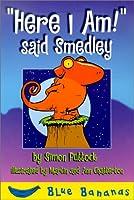 Here I Am! Said Smedley (Blue Bananas)