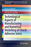 Technological Aspects of Manufacturing and Numerical Modelling of Clinch-Adhesive Joints (SpringerBriefs in Applied Sciences a..