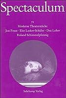 Spectaculum 72. Vier moderne Theaterstuecke und Materialien: Fosse, Jon: Der Name. / Lasker-Schueler, Else: Arthur Aronymus. / Loher, Dea: Klaras Verhaeltnisse. / Schimmelpfennig, Roland: Die arabische Nacht