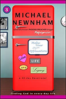 Make Your Own Application: Love, Life, and Legacy by [Newnham, Michael]