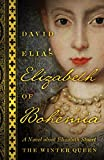 Elizabeth of Bohemia: A Novel about Elizabeth Stuart, the Winter Queen (English Edition)