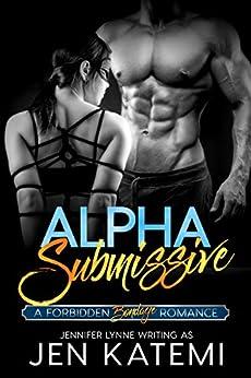 Alpha Submissive: A Bondage Romance (Forbidden series Book 0) by [Katemi, Jen, Lynne, Jennifer]
