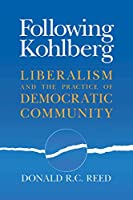 Following Kohlberg: Liberalism and the Practice of Democratic Community (REVISIONS)