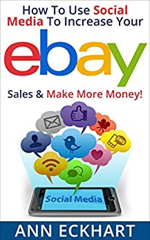 How To Use Social Media To Increase Your Ebay Sales & Make More Money (2019) by [Eckhart, Ann]