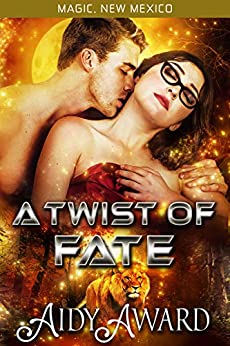 A Twist of Fate: A Lion Shifter and Curvy Girl Romance (Magic, New Mexico/Fated For Curves Book 3) by [Award, Aidy]