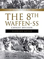 The 8th Waffen-SS Cavalry Division Florian Geyer: An Illustrated History