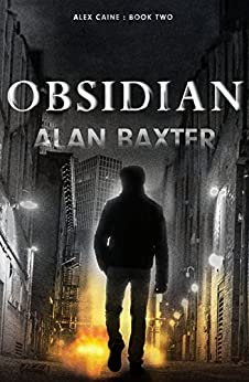 Obsidian: Alex Caine Book 2 by [Baxter, Alan]