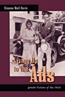 Living Up to the Ads: Gender Fictions of the 1920s (New Americanists)