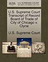 U.S. Supreme Court Transcript of Record Board of Trade of City of Chicago V. Clyne