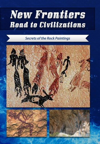 New Frontiers Road to Civilizations Secrets of the Rock Paintings