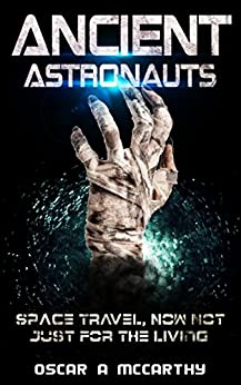 Ancient Astronauts: Space Travel, Now Not Just For The Living.... by [McCarthy, Oscar ]
