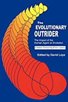 The Evolutionary Outrider: The Impact of the Human Agent on Evolution : Essays Honouring Ervin Laszlo (Praeger Studies on the 21st Century)