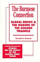 The Burmese Connection: Illegal Drugs and the Making of the Golden Triangle (Studies on the Impact of the Illegal Drug Trade)