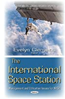 The International Space Station: Management and Utilization Issues for Nasa (Space Science Exploration Poli)