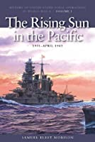 The Rising Sun in the Pacific: 1931-april 1942 (History of the United States Naval Operations in World War II)