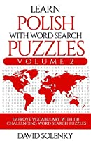 Learn Polish with Word Search Puzzles Volume 2: Learn Polish Language Vocabulary with 130 Challenging Bilingual Word Find Puzzles for All Ages