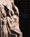 Egypt in the Age of the Pyramids: Highlights from the Harvard University-Museum of Fine Arts, Boston Expedition