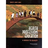 Health Professions Education: A Bridge to Quality (Quality Chasm Series)