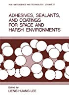 Adhesives, Sealants, and Coatings for Space and Harsh Environments (Polymer Science and Technology Series)