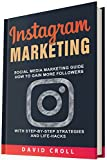 Instagram Marketing: Social Media Marketing Guide: How to Gain More Followers With Step-by-Step Strategies and Life-Hacks (English Edition)