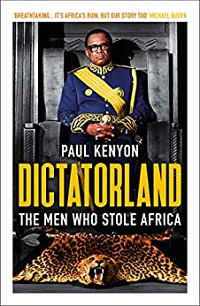 Dictatorland: The Men Who Stole Africa by [Kenyon, Paul]