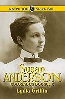 Susan Anderson: Colorado's Doc Susie (Now You Know Bio)