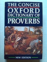 The Concise Oxford Dictionary of Proverbs (Oxford Reference S.)