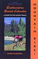 Mountain Bike! Southwestern British Columbia: A Guide to the Classic Trails (America by Mountain Bike Series)