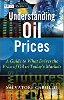 Understanding Oil Prices: A Guide to What Drives the Price of Oil in Today's Markets (The Wiley Finance Series)