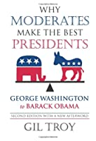 Why Moderates Make the Best Presidents: George Washington to Barack Obama